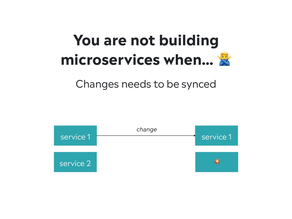 You are not building microservices when… # Chan...