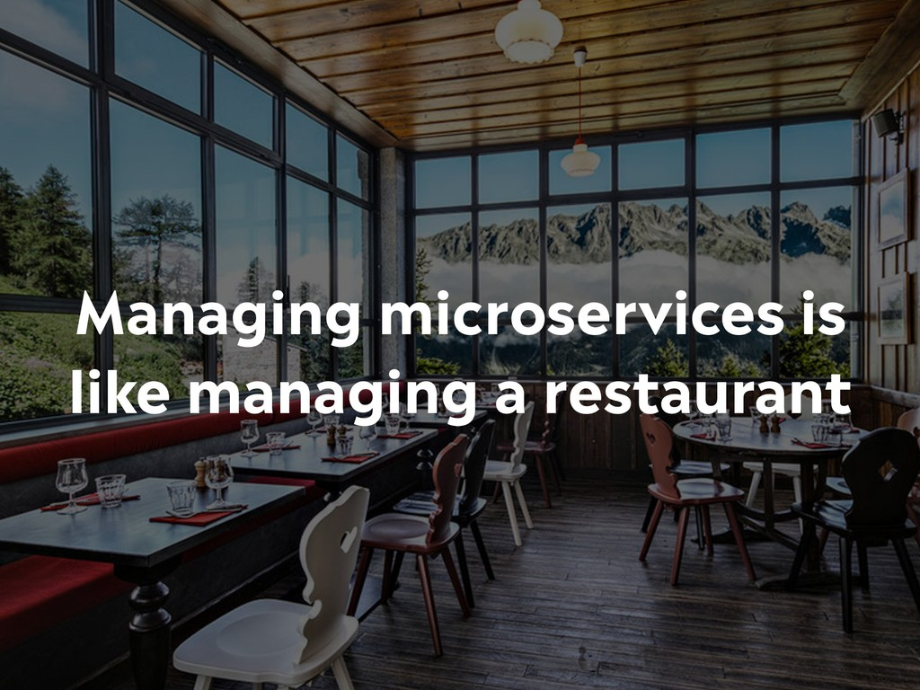 Managing microservices is like managing a resta...
