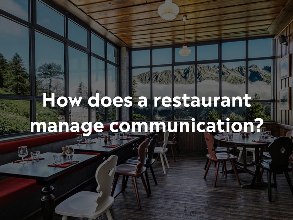 How does a restaurant manage communication?
