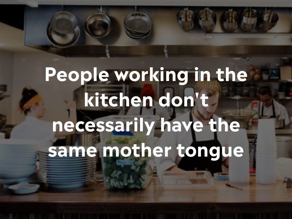 People working in the kitchen don't necessarily...