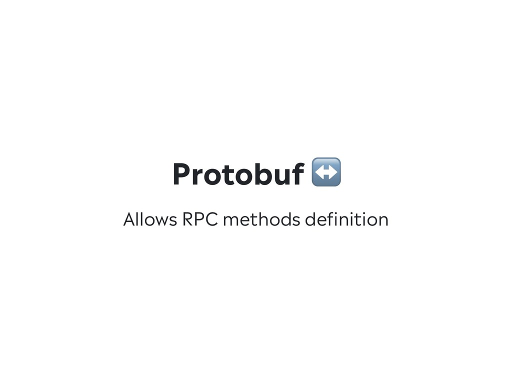 Allows RPC methods definition Protobuf ↔