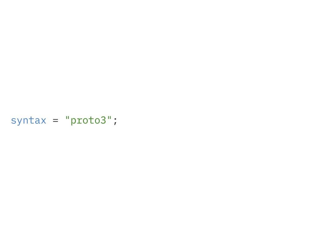 """syntax = """"proto3"""";"""