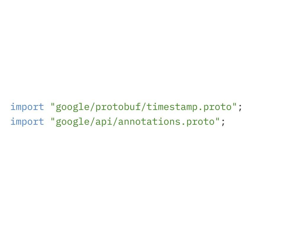 "import ""google/protobuf/timestamp.proto""; impor..."