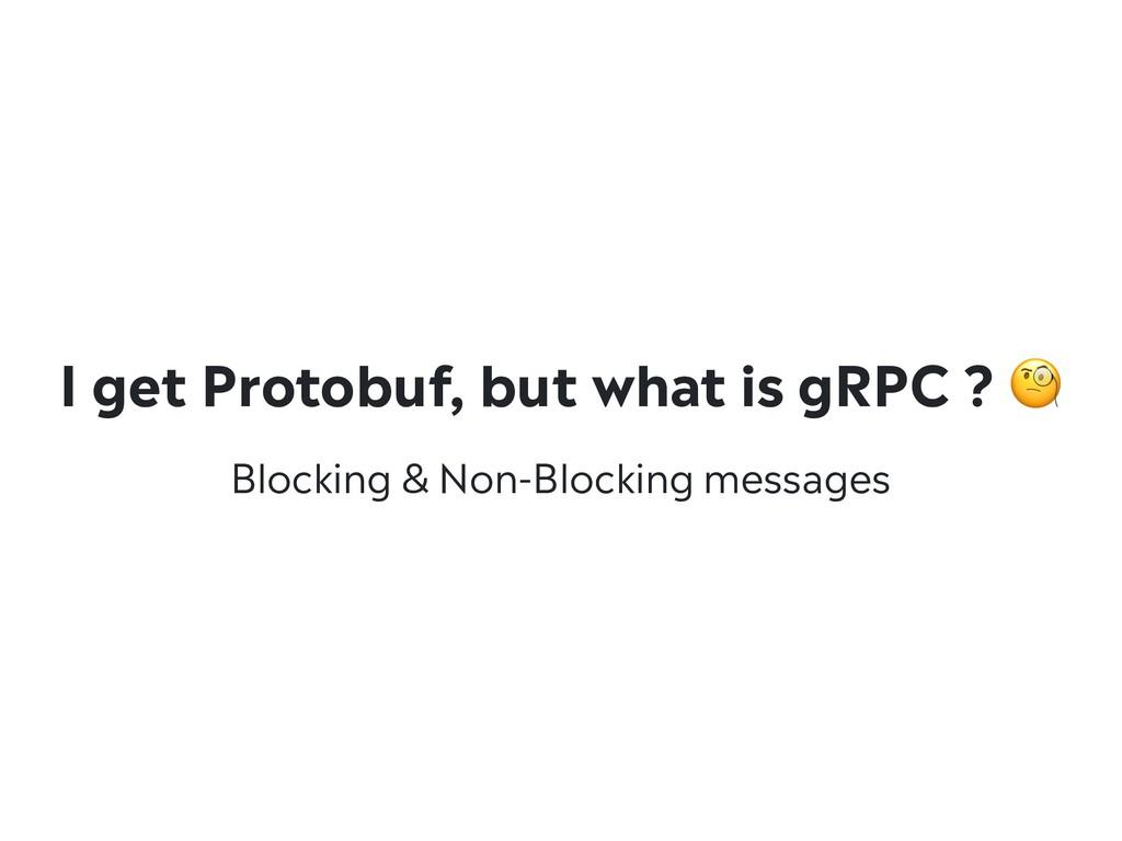 Blocking & Non-Blocking messages I get Protobuf...