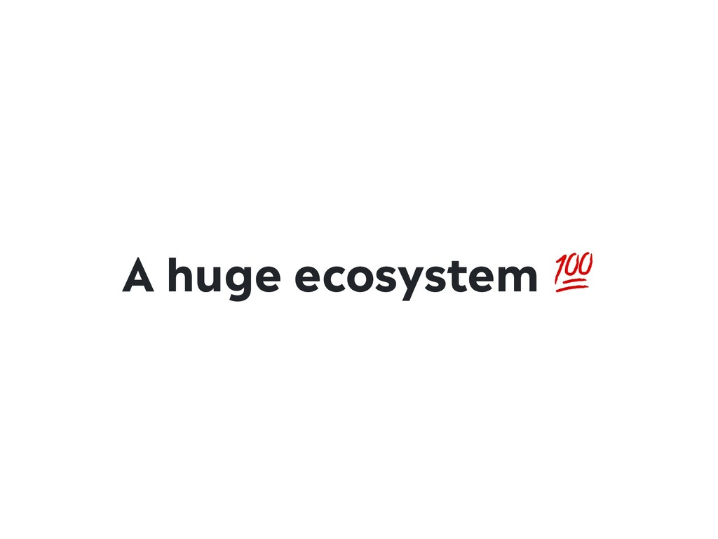 A huge ecosystem