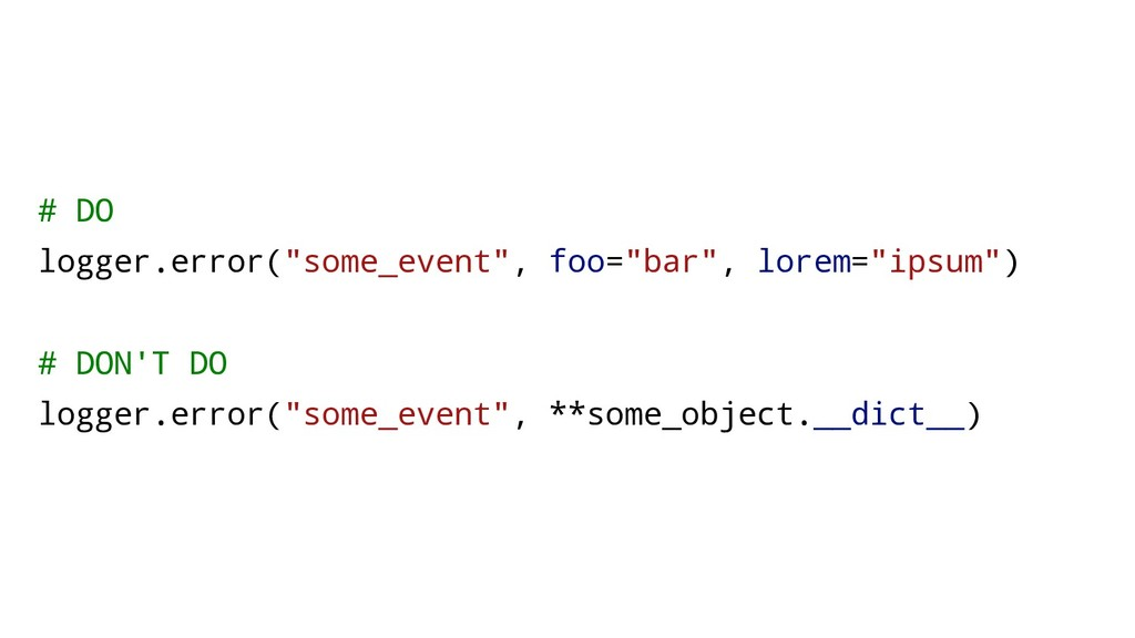 "# DO logger.error(""some_event"", foo=""bar"", lore..."