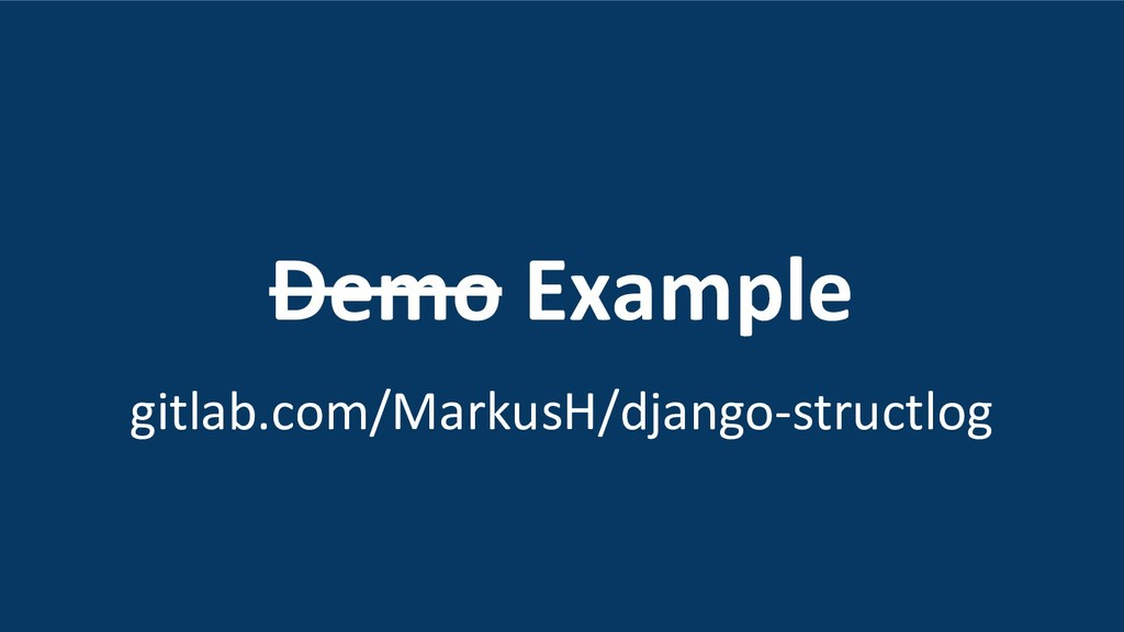 Demo Example gitlab.com/MarkusH/django-structlog