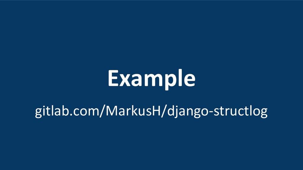 Example gitlab.com/MarkusH/django-structlog