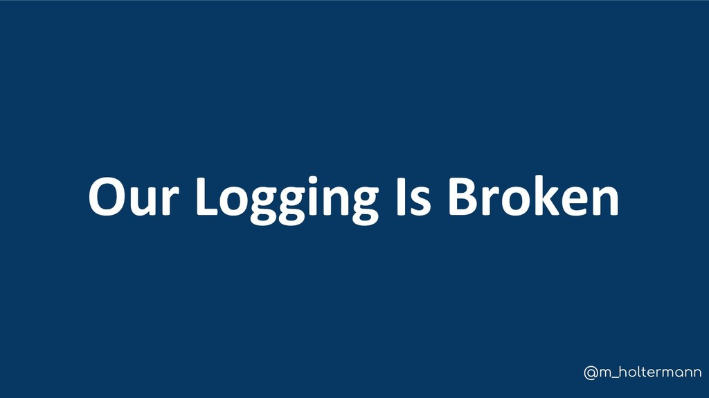 @m_holtermann Our Logging Is Broken
