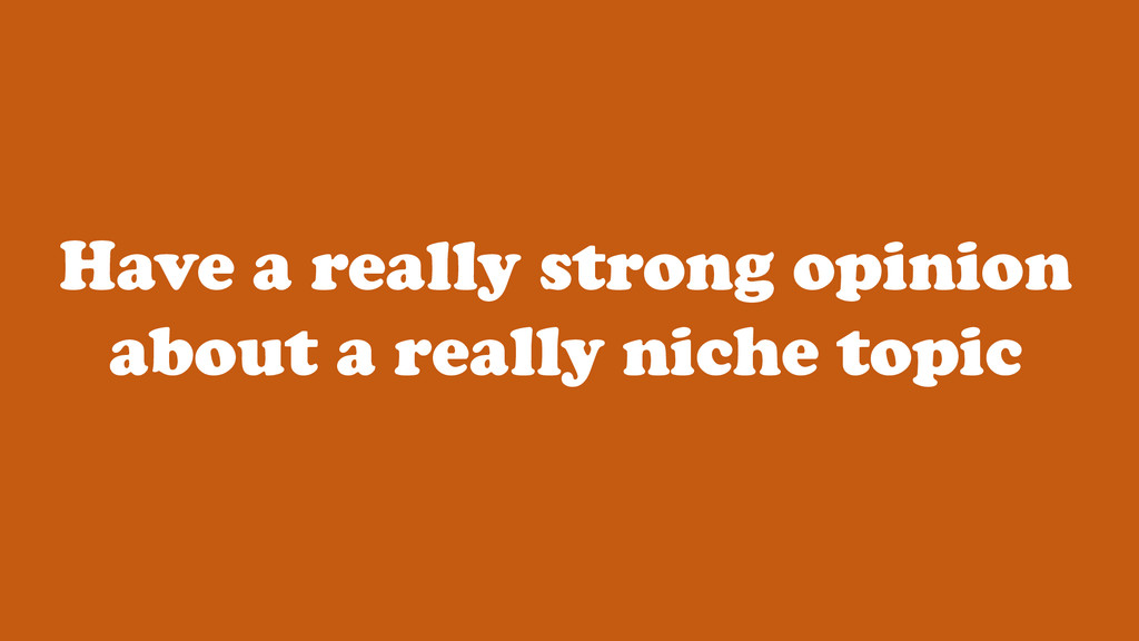 Have a really strong opinion about a really nic...