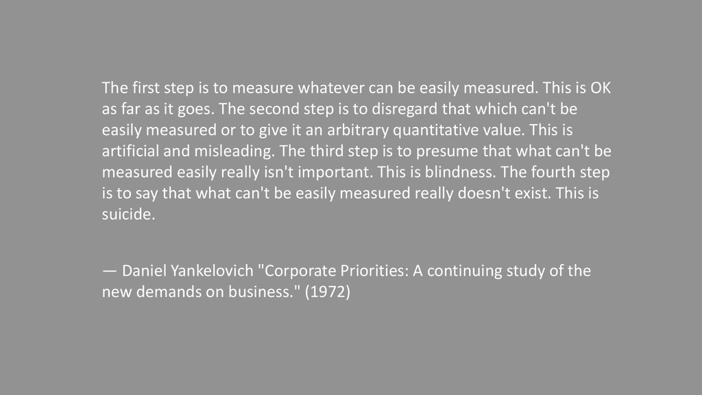 The first step is to measure whatever can be ea...
