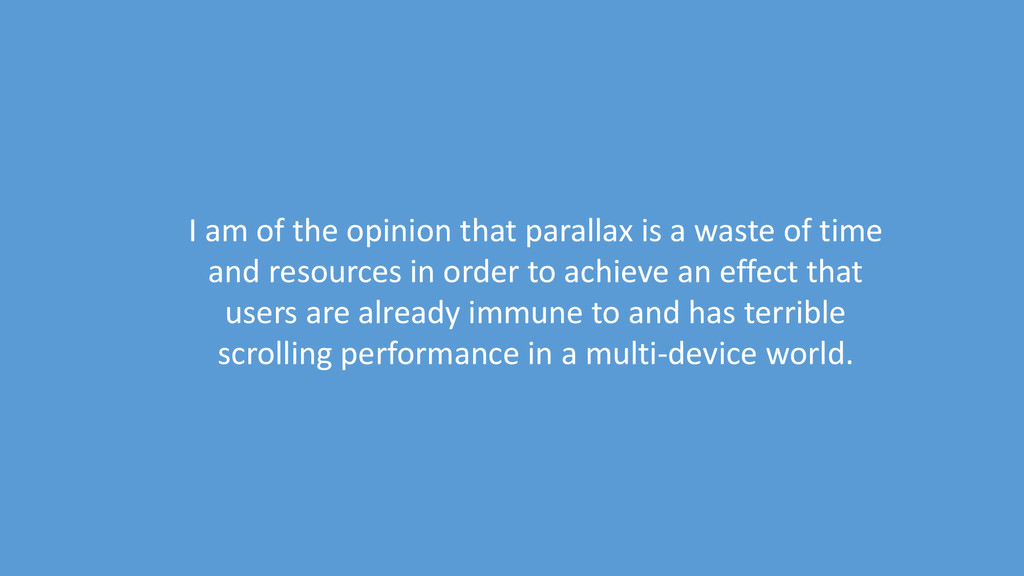 I am of the opinion that parallax is a waste of...