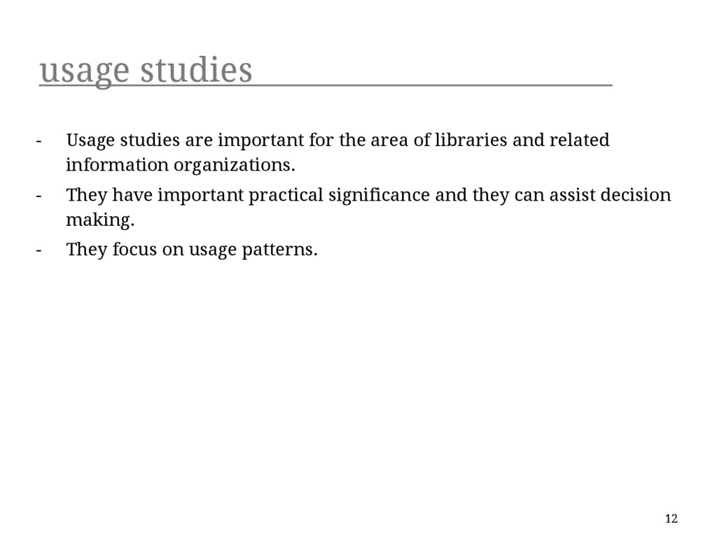 usage studies - Usage studies are important for...