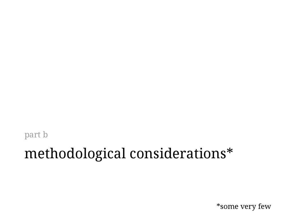 methodological considerations* *some very few p...