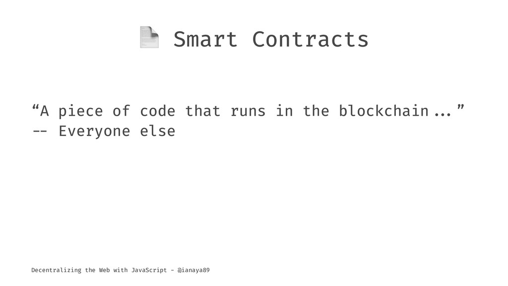 """! Smart Contracts """"A piece of code that runs in..."""