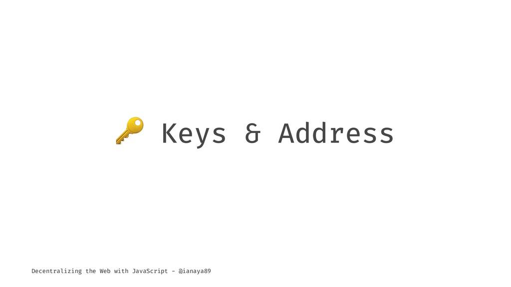! Keys & Address Decentralizing the Web with Ja...