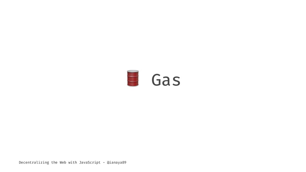 ! Gas Decentralizing the Web with JavaScript - ...