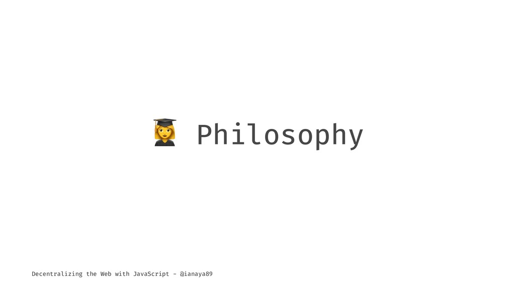 ! Philosophy Decentralizing the Web with JavaSc...
