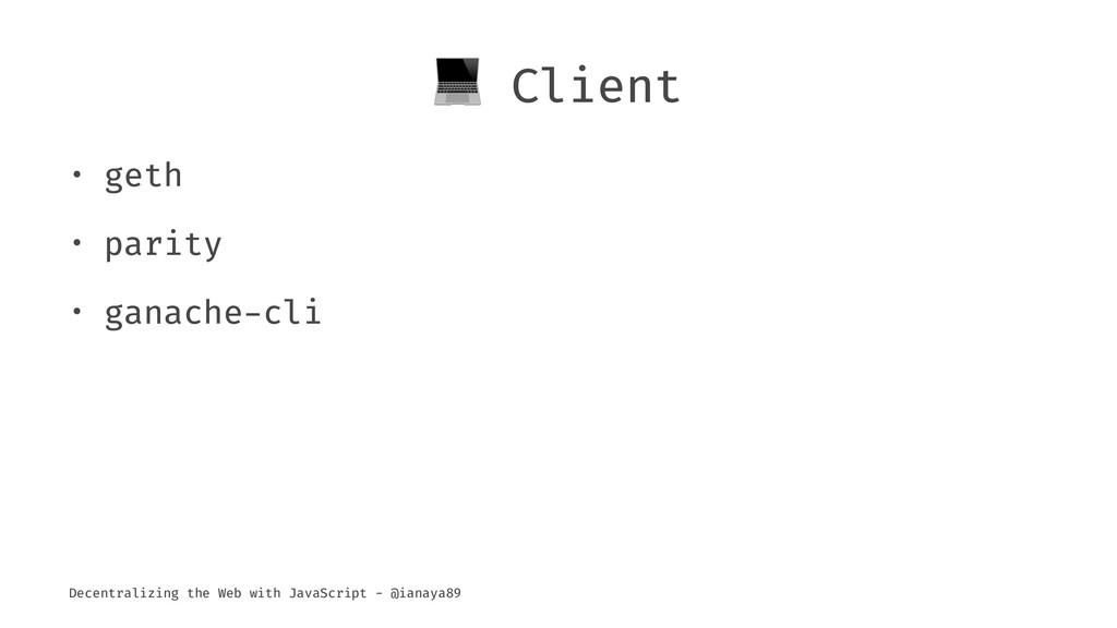 ! Client • geth • parity • ganache-cli Decentra...