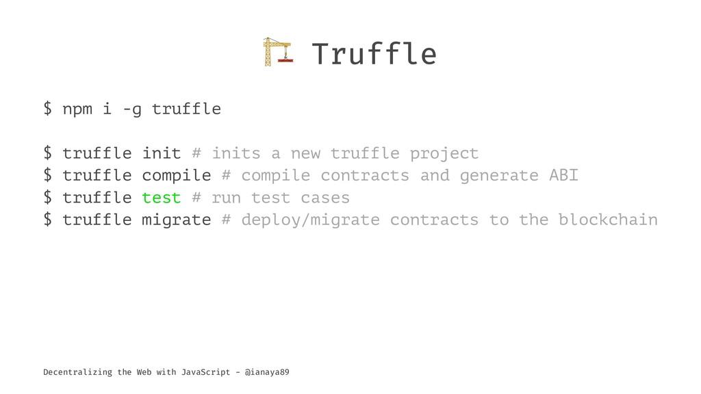 ! Truffle $ npm i -g truffle $ truffle init # i...