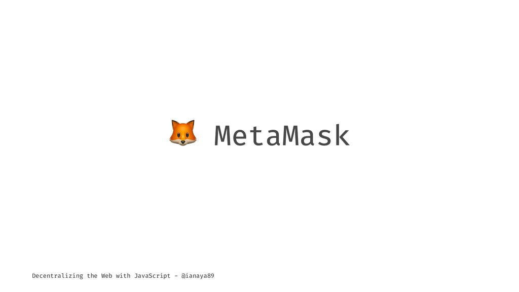 ! MetaMask Decentralizing the Web with JavaScri...