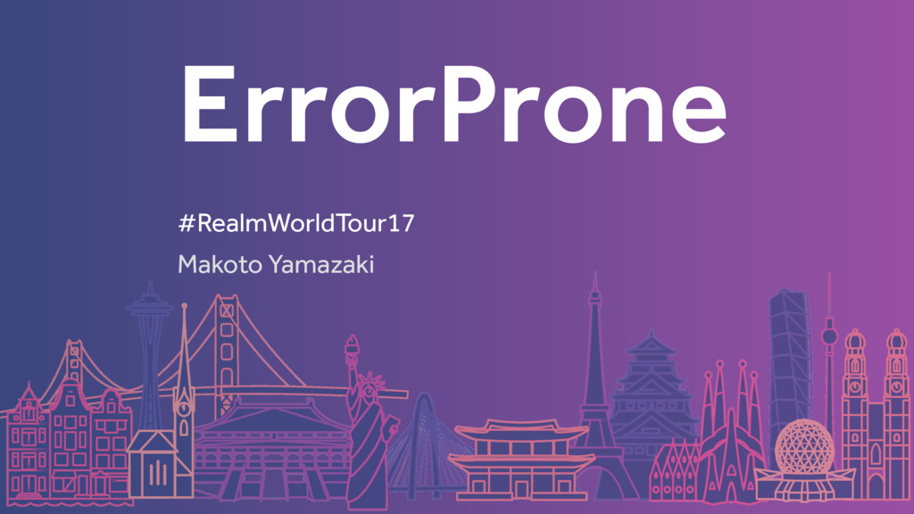 ErrorProne Makoto Yamazaki #RealmWorldTour17