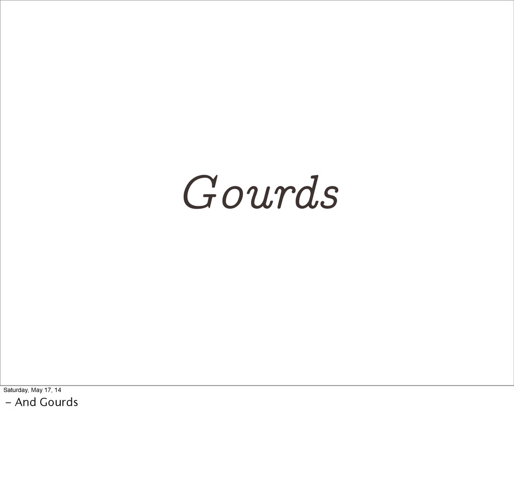 Gourds Saturday, May 17, 14 - And Gourds