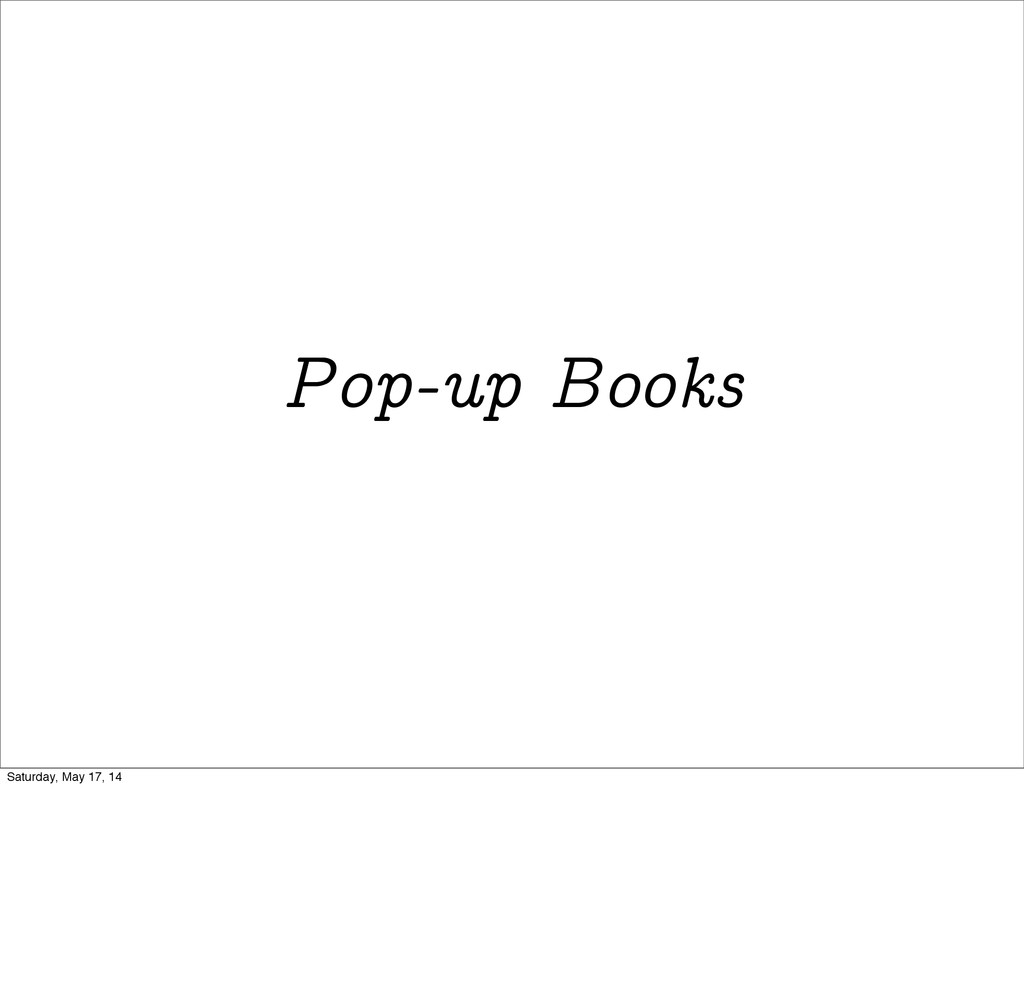 Pop-up Books Saturday, May 17, 14