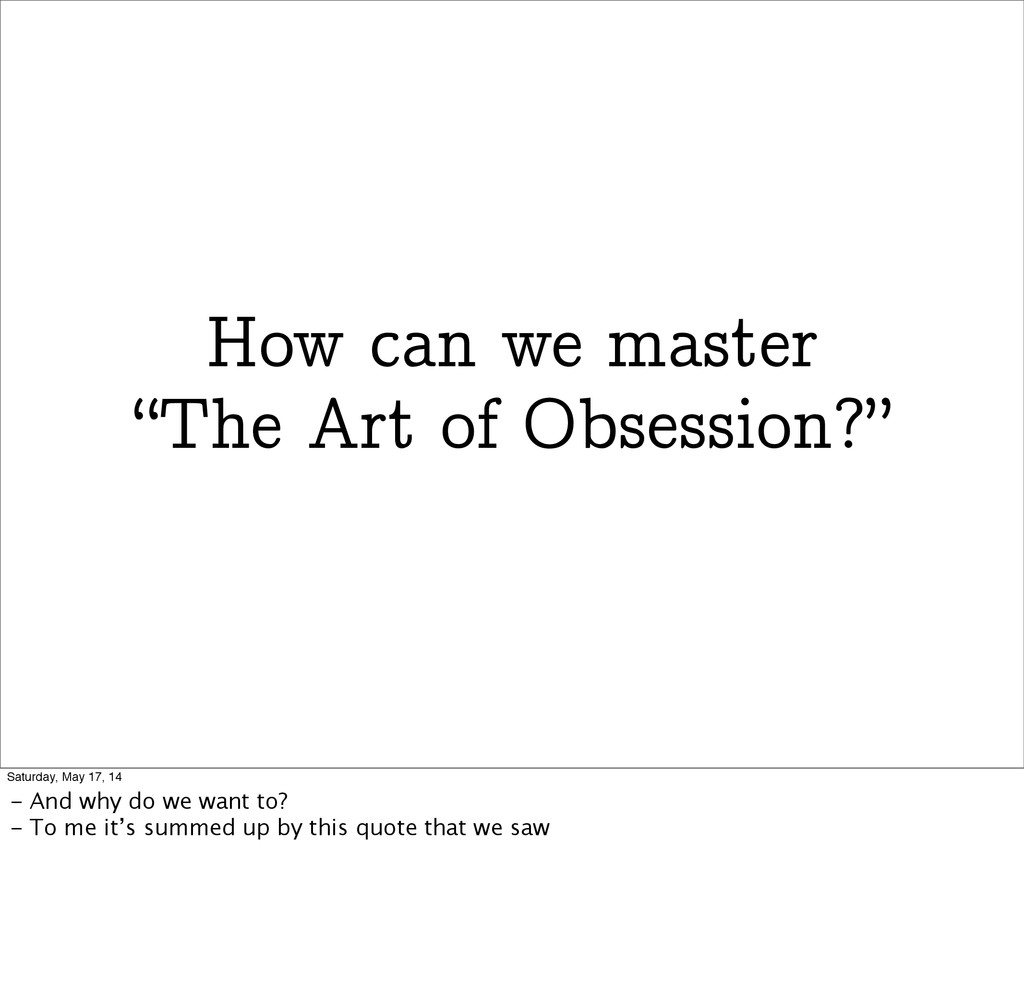 "How can we master ""The Art of Obsession?"" Satur..."