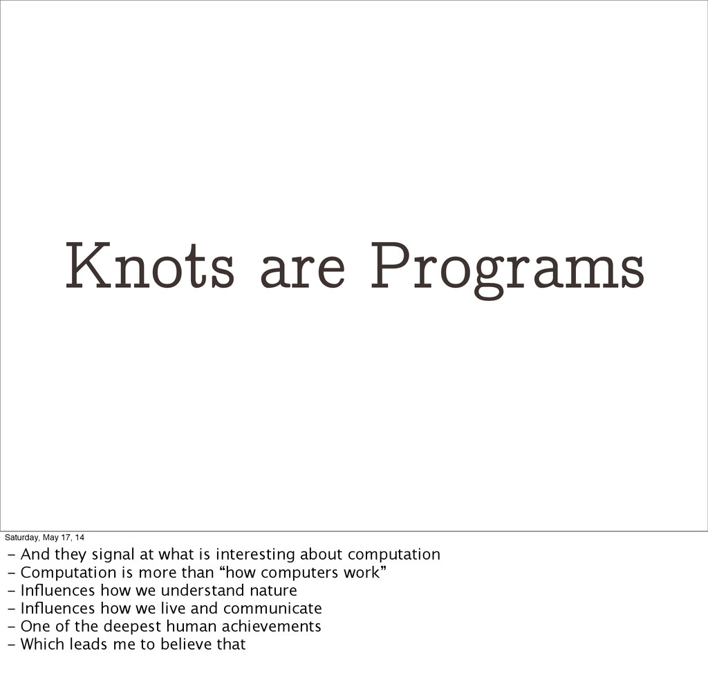 Knots are Programs Saturday, May 17, 14 - And t...