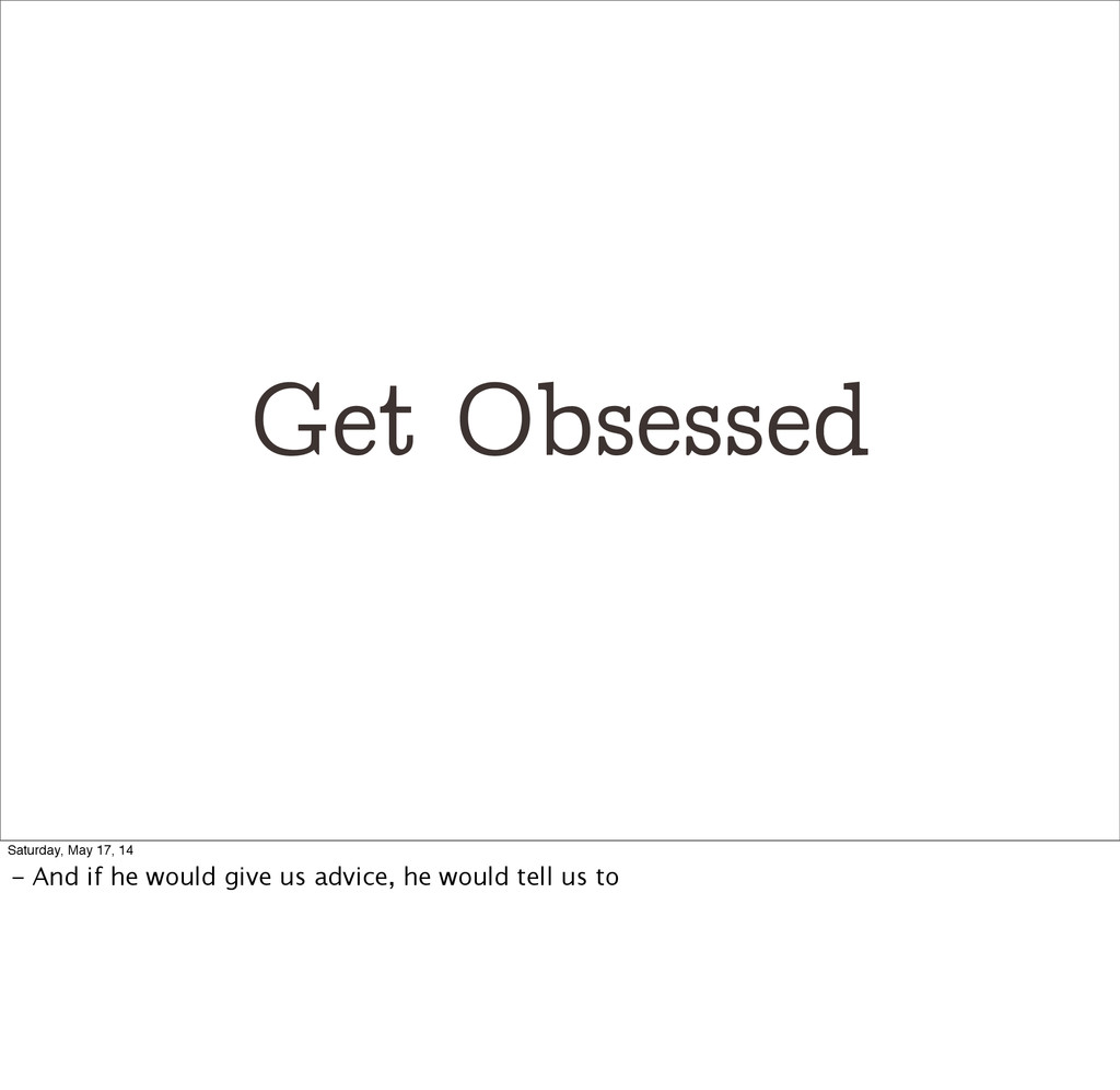 Get Obsessed Saturday, May 17, 14 - And if he w...