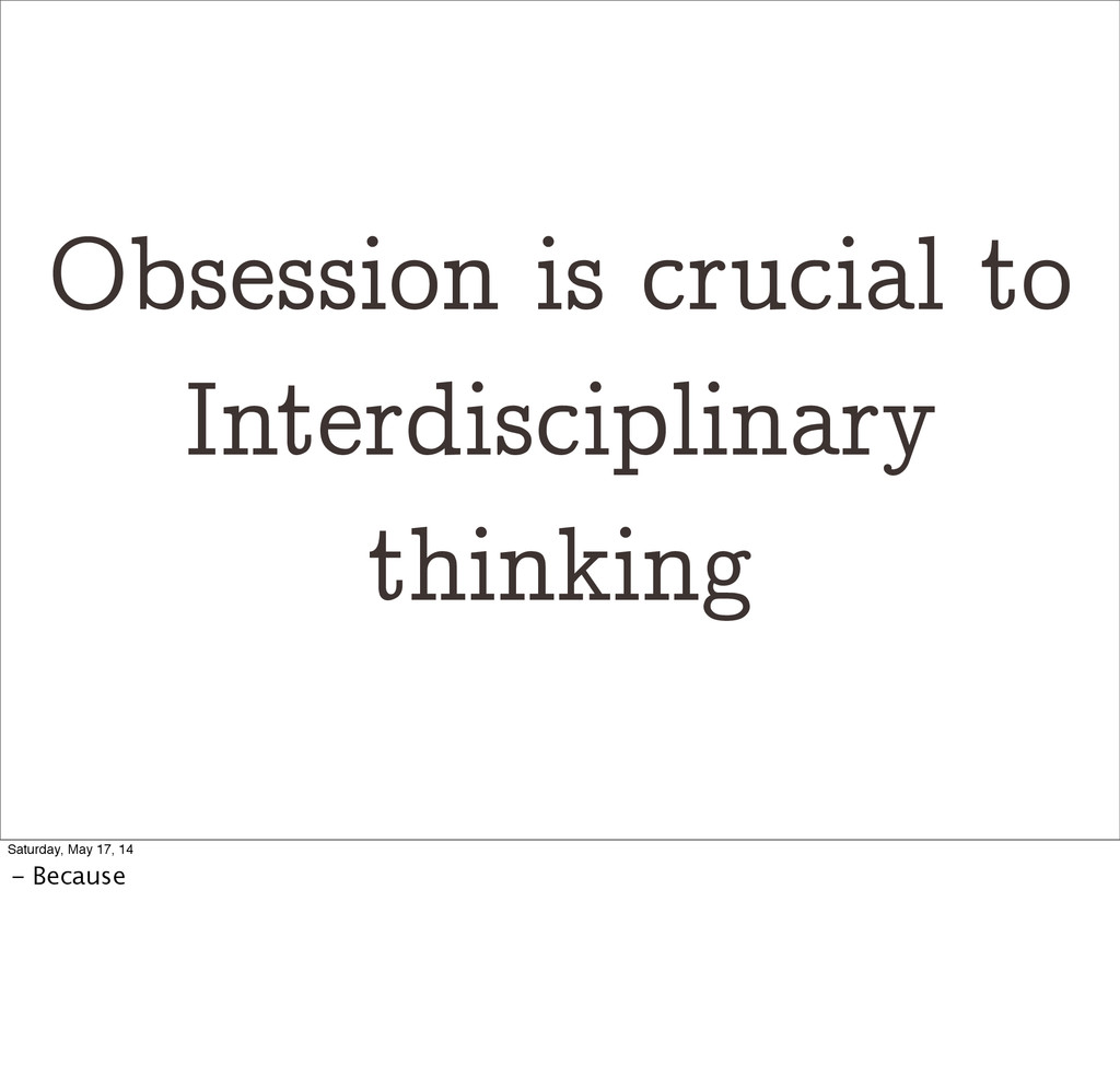 Obsession is crucial to Interdisciplinary think...