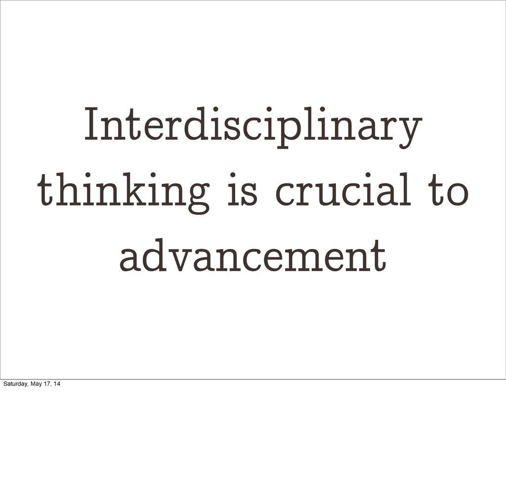 Interdisciplinary thinking is crucial to advanc...