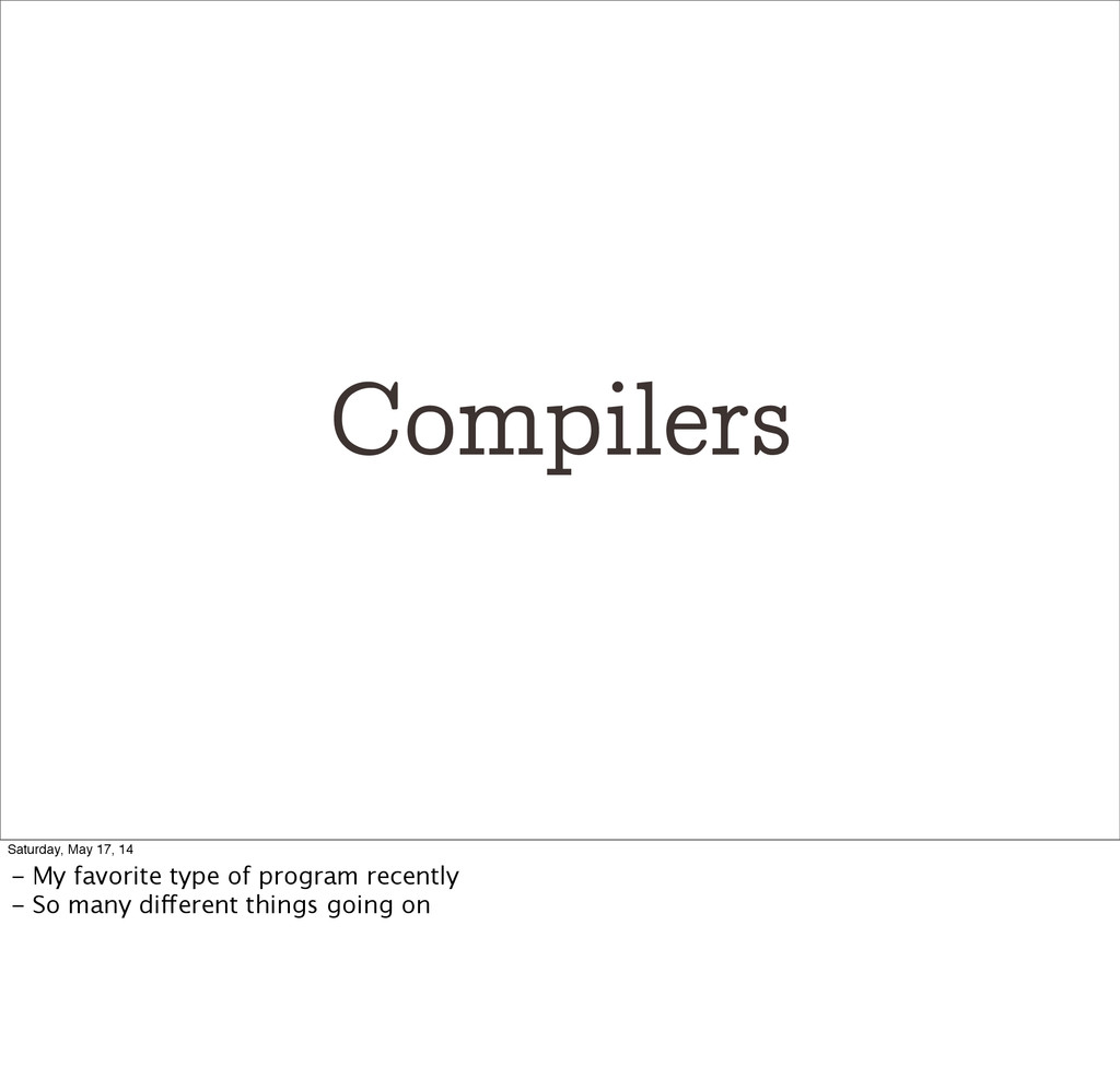 Compilers Saturday, May 17, 14 - My favorite ty...