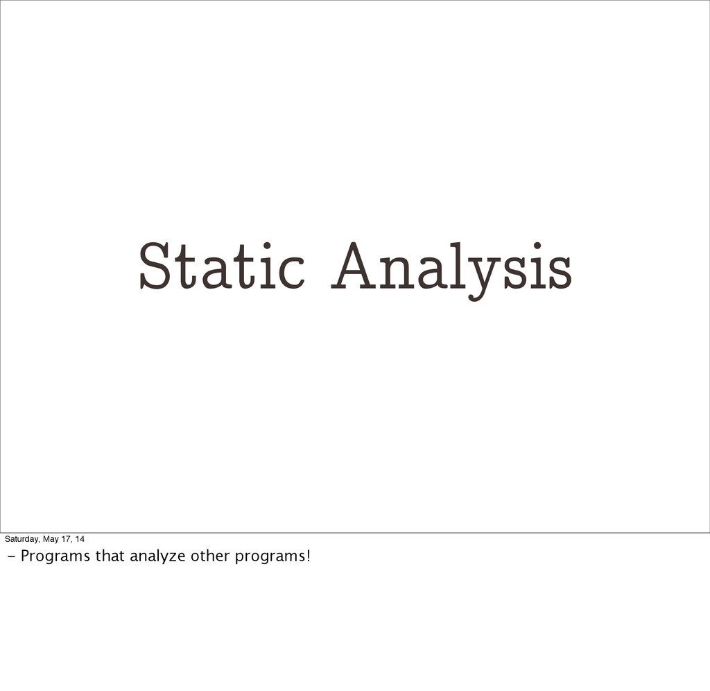 Static Analysis Saturday, May 17, 14 - Programs...