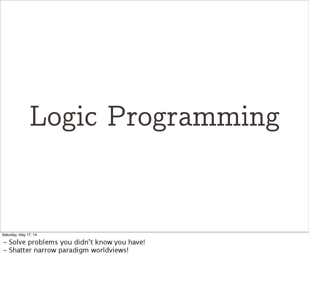 Logic Programming Saturday, May 17, 14 - Solve ...