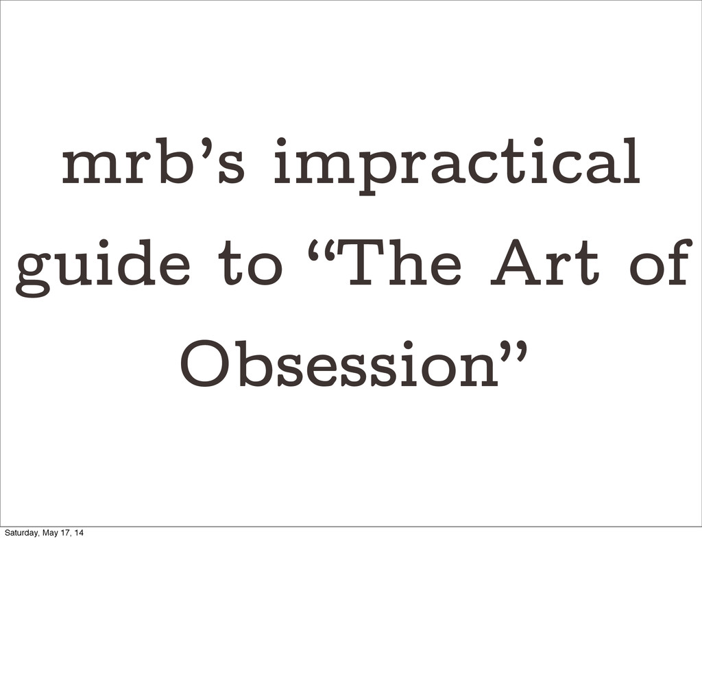 "mrb's impractical guide to ""The Art of Obsessio..."