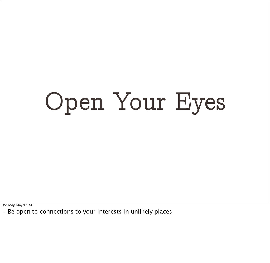 Open Your Eyes Saturday, May 17, 14 - Be open t...
