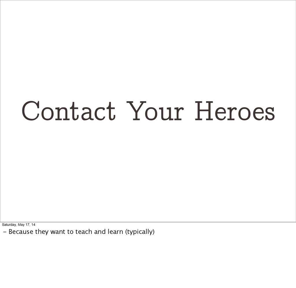 Contact Your Heroes Saturday, May 17, 14 - Beca...