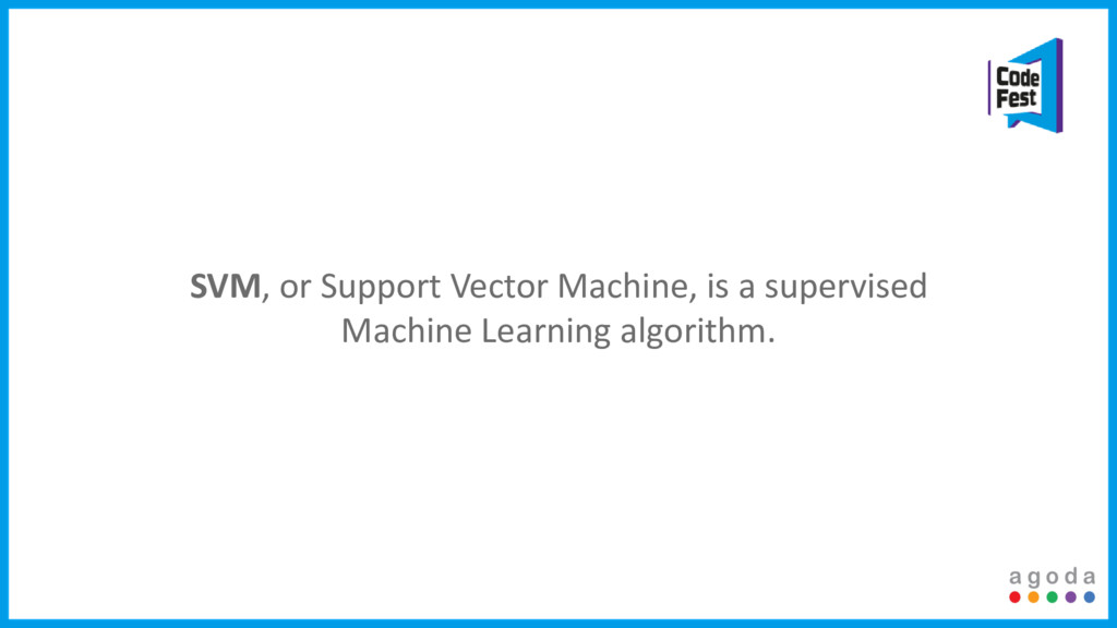 SVM, or Support Vector Machine, is a supervised...