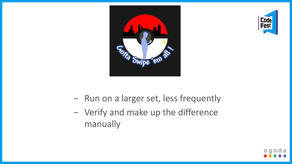 − Run on a larger set, less frequently − Verify...