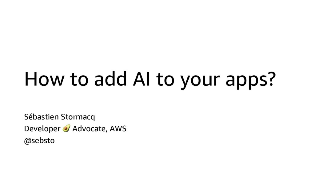 How to add AI to your apps? Sébastien Stormacq ...