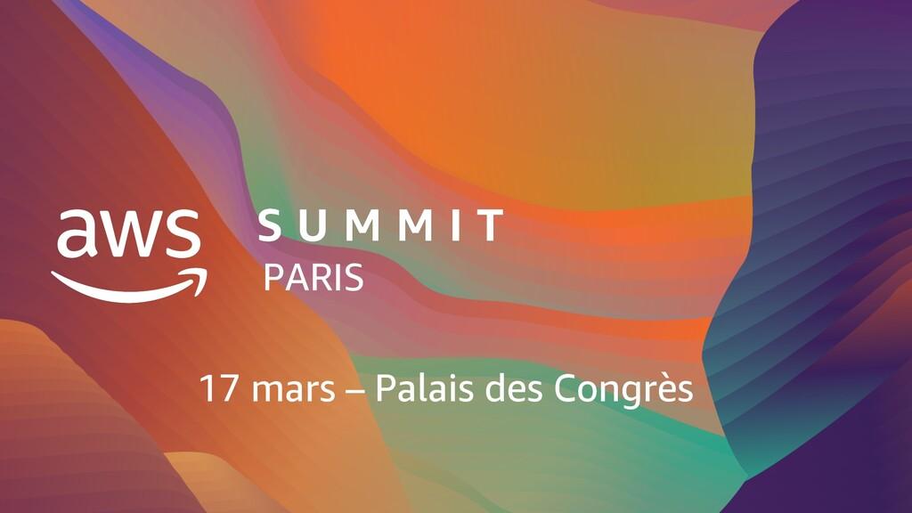 Summit Paris PARIS 17 mars – Palais des Congrès