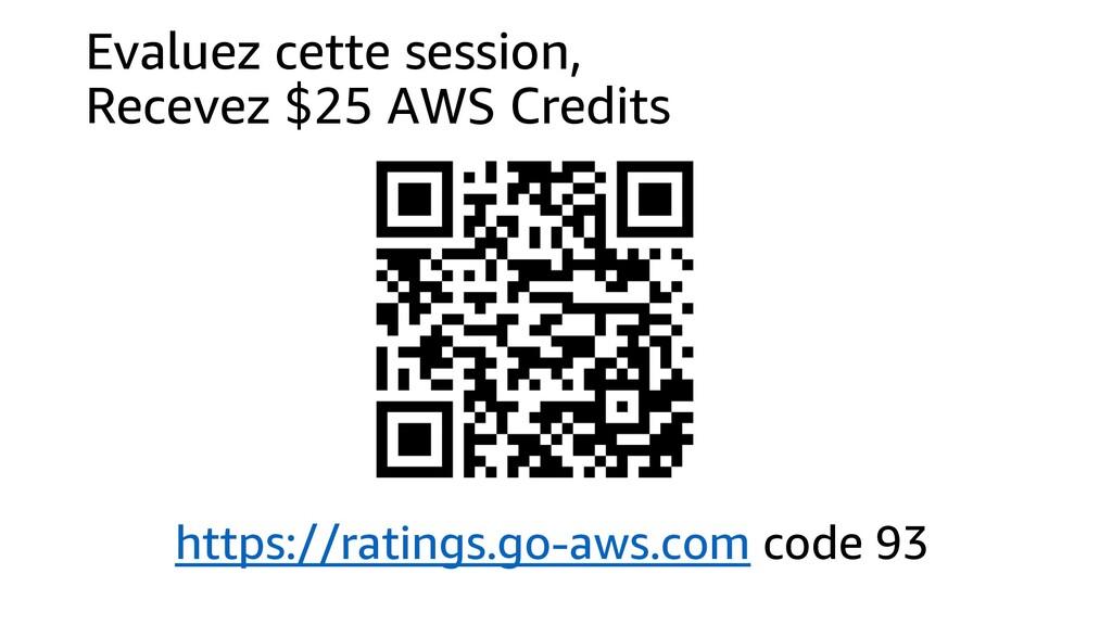 Evaluez cette session, Recevez $25 AWS Credits ...