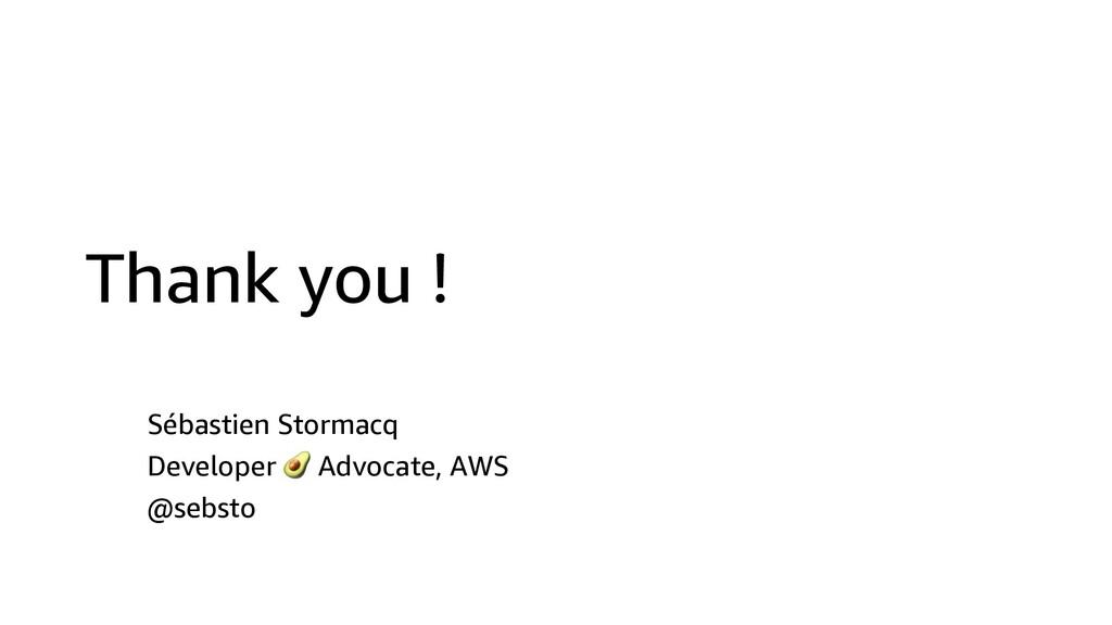 Thank you ! Sébastien Stormacq Developer  Advoc...