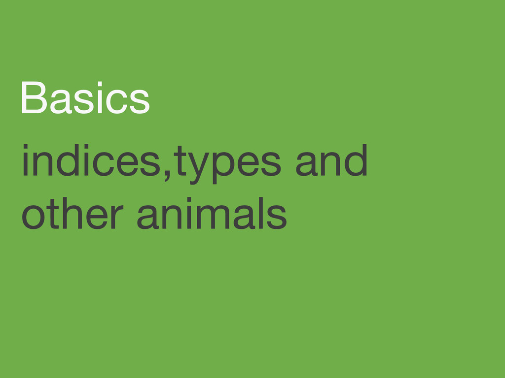 indices,types and other animals Basics