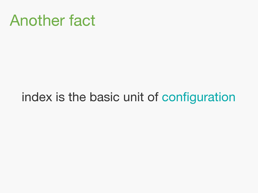 Another fact index is the basic unit of configur...
