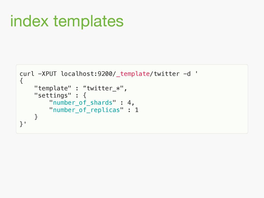 index templates curl -XPUT localhost:9200/_temp...