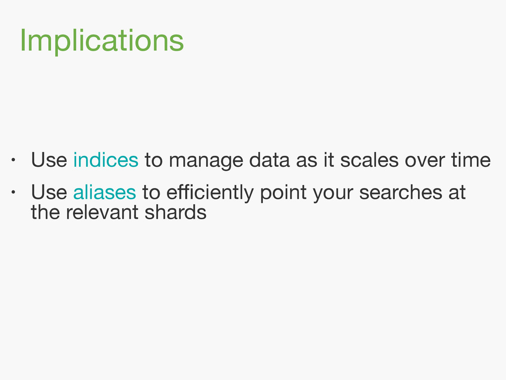 Implications • Use indices to manage data as it...