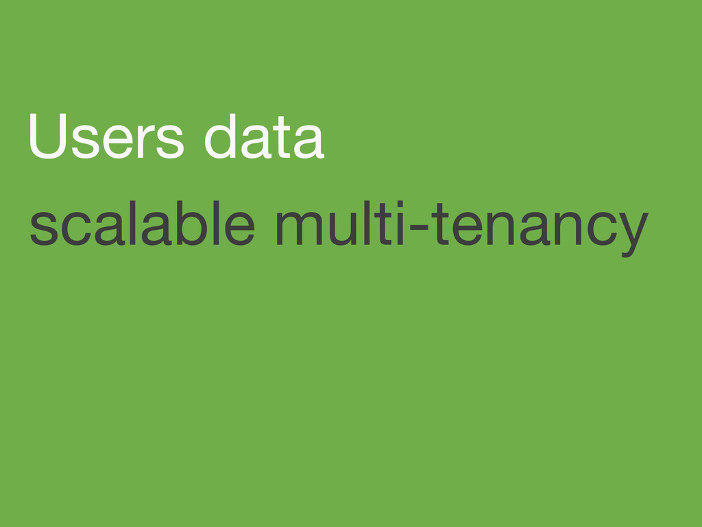 scalable multi-tenancy Users data
